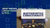 [MOST WISHED]  Authentic Christianity: How Lutheran Theology Speaks to a Postmodern World by Gene