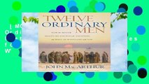 [MOST WISHED]  Twelve Ordinary Men: How the Master Shaped His Disciples for Greatness, and What