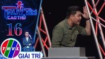 THVL | Duy Phước hứa đưa hết tiền thưởng để chứng minh không phải cao thủ | Truy tìm cao thủ - Tập 16