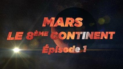 Mars, le 8ème Continent - S01E01