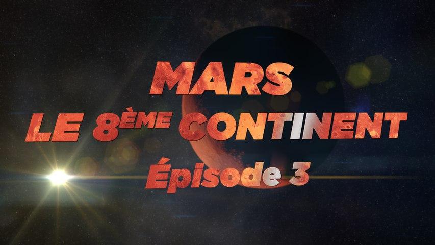 Mars, le 8ème Continent S01E03