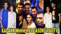 Kalank Movie RELEASING FULL NIGHT PARTY - Alia Bhatt, Varun Dhawan, Aditya Roy Kapur, Karan Johar