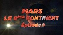 Mars, le 8ème Continent S01E09