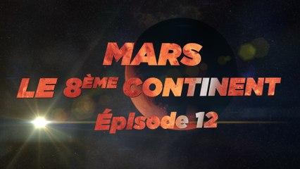 Mars, le 8ème Continent S01E12