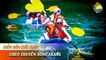 [ĐIỂM ĐẾN CUỐI TUẦN] - Du ngoạn sông Trang trải nghiệm khó quên | NHA TRANG TRAVEL