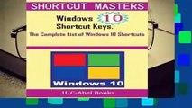 Windows 10 Shortcut Keys: The Complete List of Windows 10 Shortcuts (Shorcut Matters)  For Kindle