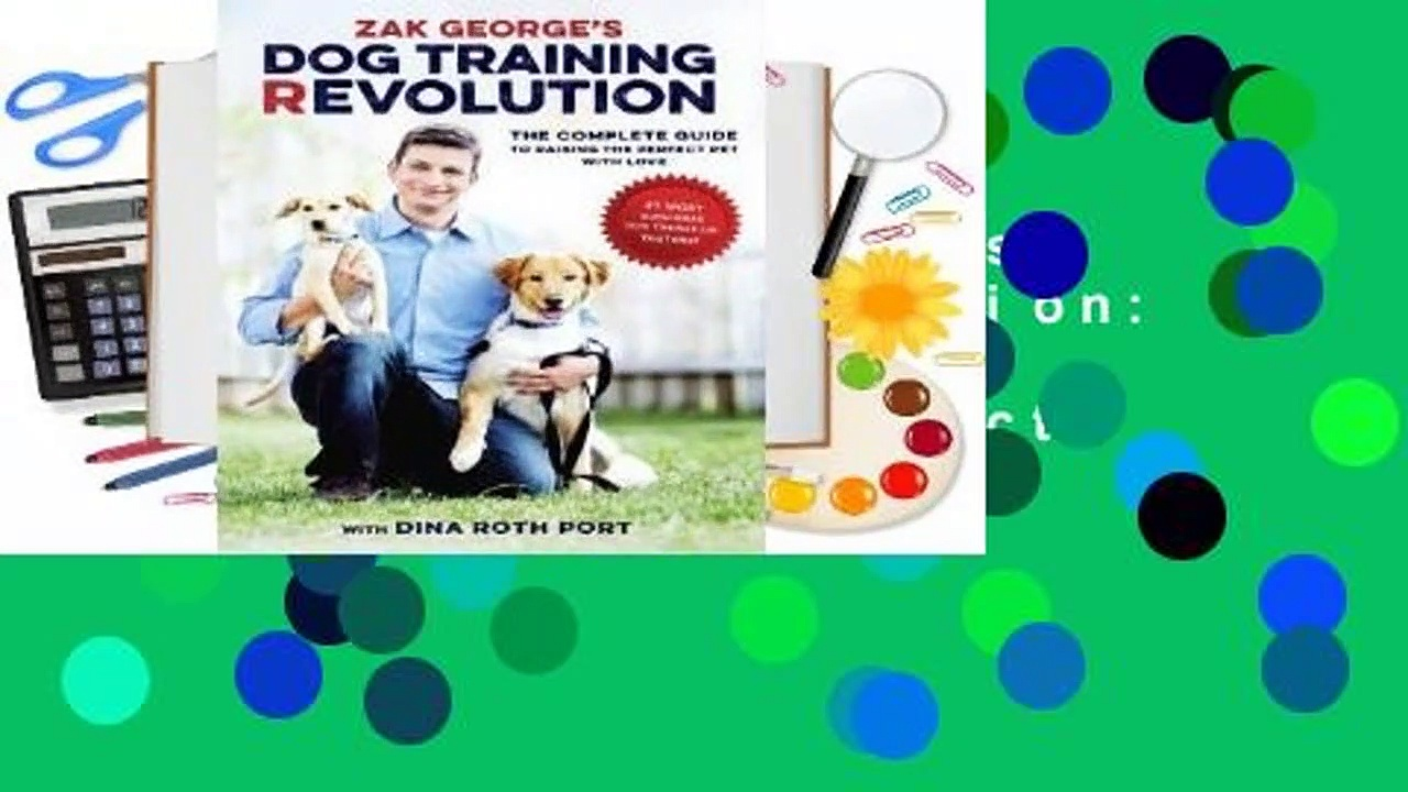 Library  Zak George's Dog Training Revolution: The Complete Guide to Raising the Perfect Pet with