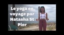 Les postures de yoga de Natasha St-Pier pour voyager sereinement