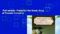 Full version  Frederick the Great: King of Prussia Complete