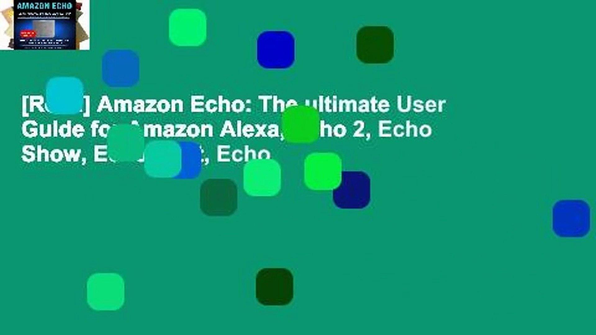 [Read] Amazon Echo: The ultimate User Guide for Amazon Alexa, Echo 2, Echo Show, Echo Spot, Echo
