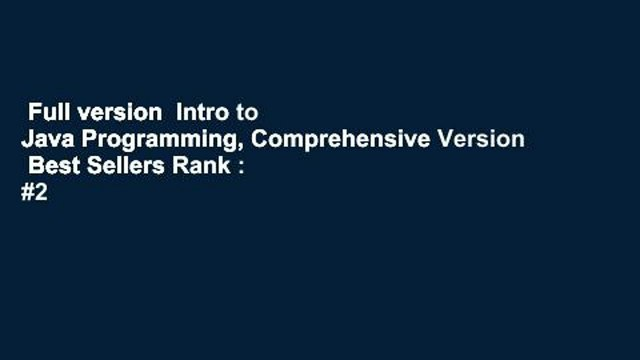 Full version  Intro to Java Programming, Comprehensive Version  Best Sellers Rank : #2
