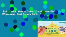 Full E-book  How to Code a Sandcastle (Girls Who Code)  Best Sellers Rank : #4