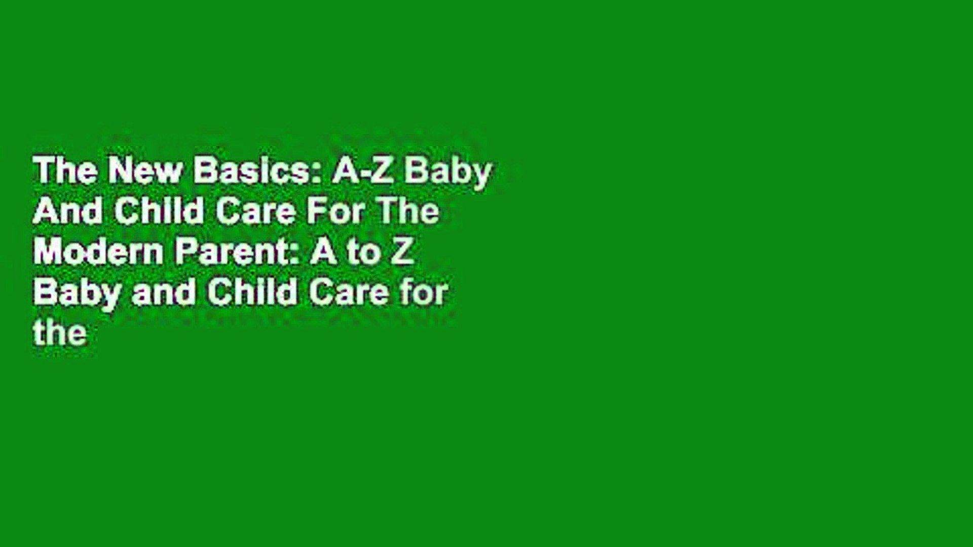 The New Basics: A-Z Baby And Child Care For The Modern Parent: A to Z Baby and Child Care for the