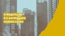 A Magnitude 6.1 earthquake rocked Luzon