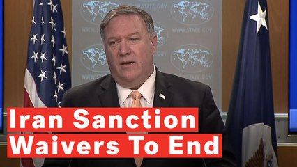 Secretary Mike Pompeo Announces End To Iran Sanction Waivers