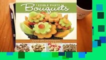 Online Edible Party Bouquets: Creating Gifts and Centerpieces with Fruit, Appetizer, and Desserts