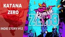 Indie Story #12 : Katana Zero