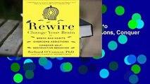 Review  Rewire: Change Your Brain to Break Bad Habits, Overcome Addictions, Conquer Self-Destruc