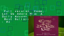 Full version  Come, Let Us Adore Him: A Daily Advent Devotional  Best Sellers Rank : #2