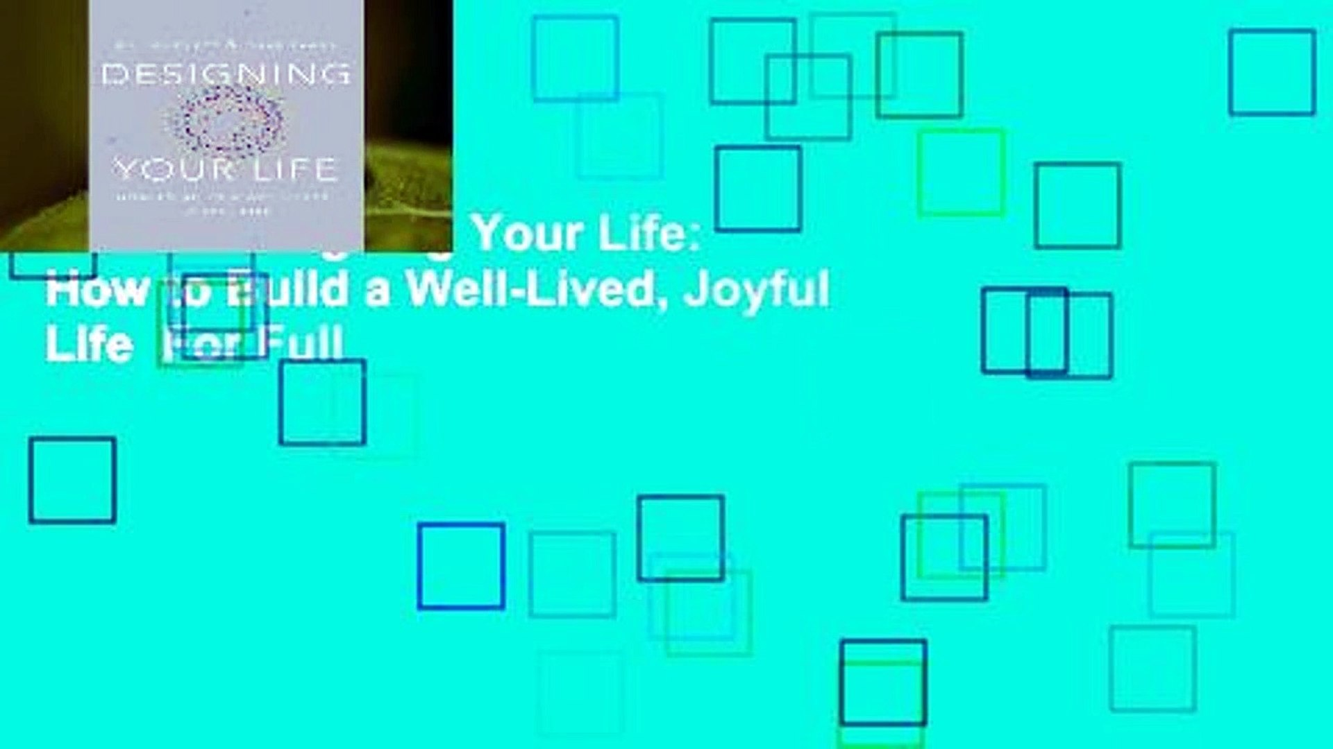 Online Designing Your Life: How to Build a Well-Lived, Joyful Life  For Full