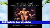 [NEW RELEASES]  Ending Life: Ethics and the Way We Die by Margaret Pabst Battin
