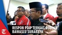 Respon PDIP Terkait Rekomendasi Bawaslu Soal Penghitungan Ulang 26 Kecataman di Surabaya