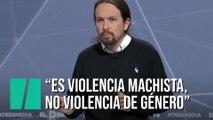 """Pablo Iglesias: """"Estamos hablando de violencia machista. Ya está bien de hablar de violencia de género"""""""