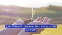 4 résolutions écologiques pour la journée de la Terre