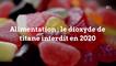 Alimentation: le dioxyde de titane interdit en 2020