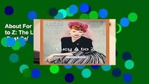 About For Books  Lucy A to Z: The Lucille Ball Encyclopedia  Best Sellers Rank : #5