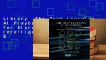 Library  The Deep Learning AI Playbook: Strategy for Disruptive Artificial Intelligence - Carlos E