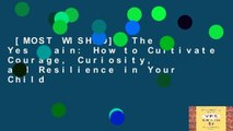 [MOST WISHED]  The Yes Brain: How to Cultivate Courage, Curiosity, and Resilience in Your Child