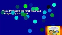 We re Pregnant! the First Time Dad s Pregnancy Handbook