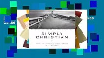 [Read] Simply Christian: Why Christianity Makes Sense  For Kindle