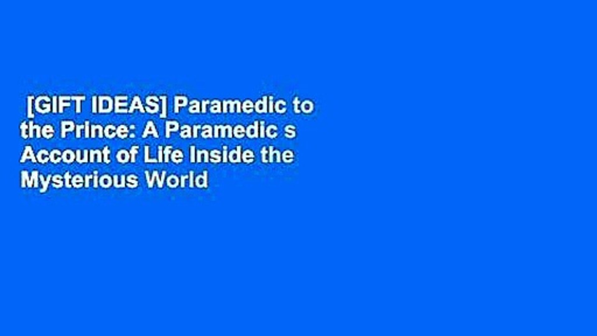 Gift Ideas Paramedic To The Prince A Paramedic S Account Of Life Inside The Mysterious World