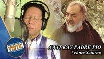 Vehnee Saturno - Awit Kay Padre Pio (Official Lyric Video)