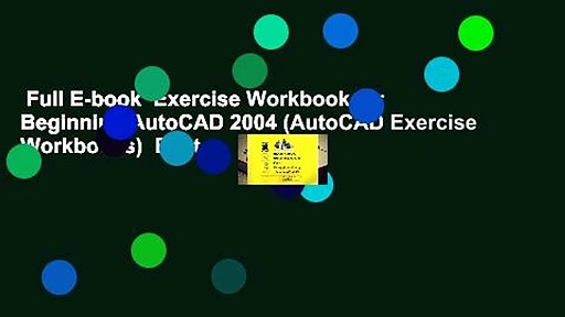 Full E-book  Exercise Workbook for Beginning AutoCAD 2004 (AutoCAD Exercise Workbooks)  Best