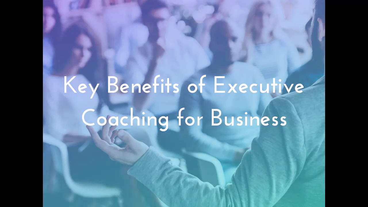 Key Benefits of Executive Coaching for Business