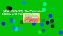 [NEW RELEASES]  The Watermelon Seed by Greg Pizzoli