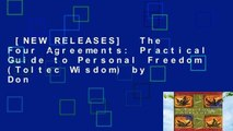 [NEW RELEASES]  The Four Agreements: Practical Guide to Personal Freedom (Toltec Wisdom) by Don