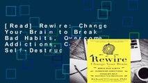 [Read] Rewire: Change Your Brain to Break Bad Habits, Overcome Addictions, Conquer Self-Destruc