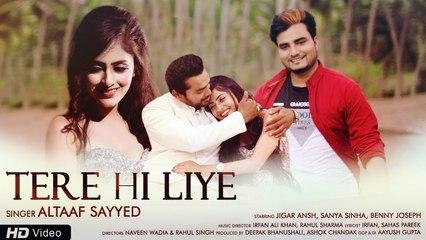 Tere Hi Liye - Official Music Video   Altaaf Sayyed   Jigar Ansh, Sanya Sinha & Benny Joseph