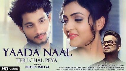 Yaada Naal Teri Chal Peya   Shahid Mallya   Latest Punjabi Song 2018   Samrat Singh & Sejal