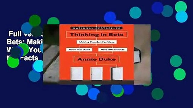 Full version  Thinking in Bets: Making Smarter Decisions When You Don t Have All the Facts  Best