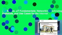 Full E-book IoT Fundamentals: Networking Technologies, Protocols, and Use Cases for the Internet