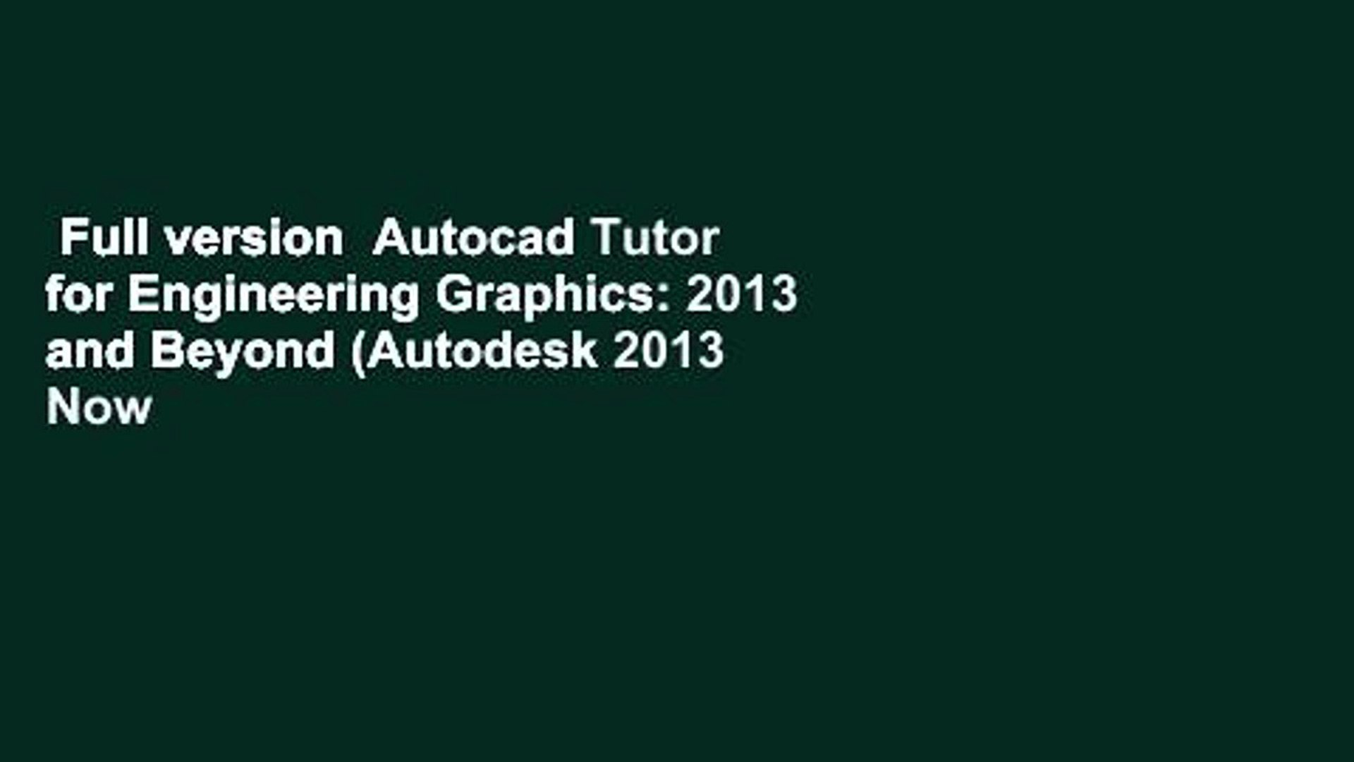 Full version  Autocad Tutor for Engineering Graphics: 2013 and Beyond (Autodesk 2013 Now
