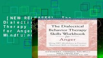 [NEW RELEASES]  The Dialectical Behavior Therapy Skills Workbook for Anger: Using DBT Mindfulness
