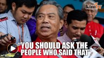 Dr M mulled quitting over exco reshuffle? Ask the people who said that, says Muhyiddin