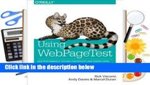 Using Webpagetest: Web Performance Testing for Novices and Power Users Complete