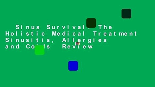 Sinus Survival: The Holistic Medical Treatment Sinusitis, Allergies and Colds  Review